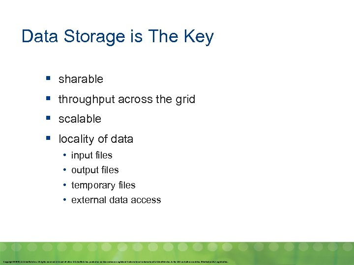 Data Storage is The Key § § sharable throughput across the grid scalable locality
