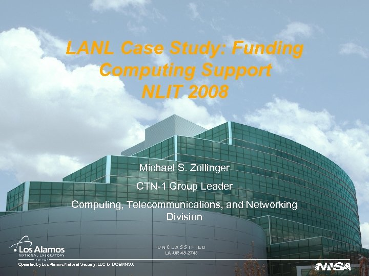 LANL Case Study: Funding Computing Support NLIT 2008 Michael S. Zollinger CTN-1 Group Leader