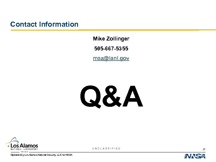 Contact Information Mike Zollinger 505 -667 -5355 msz@lanl. gov Q&A UNCLASSIFIED Operated by Los