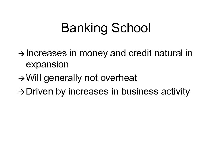 Banking School à Increases in money and credit natural in expansion à Will generally