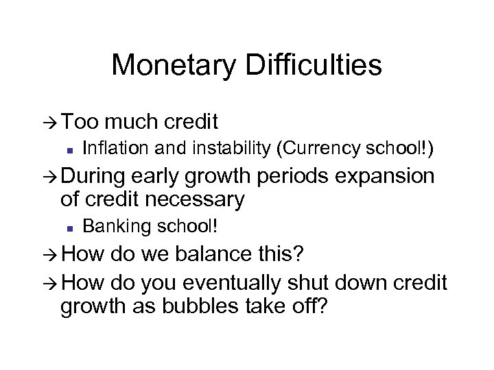 Monetary Difficulties à Too n much credit Inflation and instability (Currency school!) à During