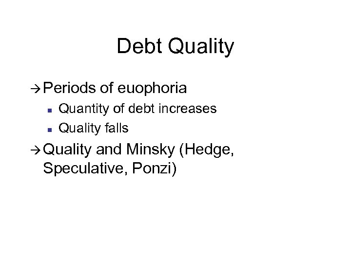 Debt Quality à Periods n n of euophoria Quantity of debt increases Quality falls