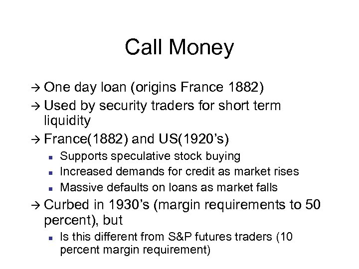 Call Money à One day loan (origins France 1882) à Used by security traders