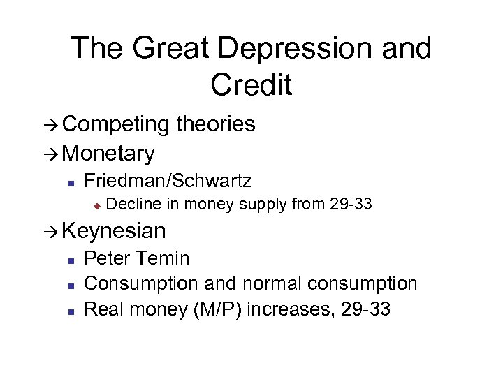The Great Depression and Credit à Competing theories à Monetary n Friedman/Schwartz u Decline