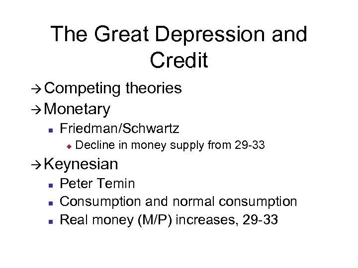 The Great Depression and Credit à Competing theories à Monetary n Friedman/Schwartz u Decline