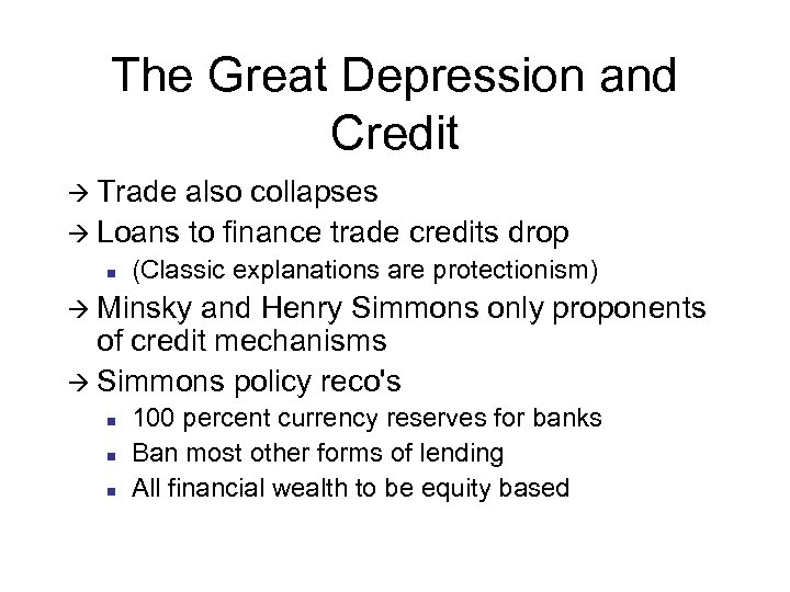 The Great Depression and Credit à Trade also collapses à Loans to finance trade