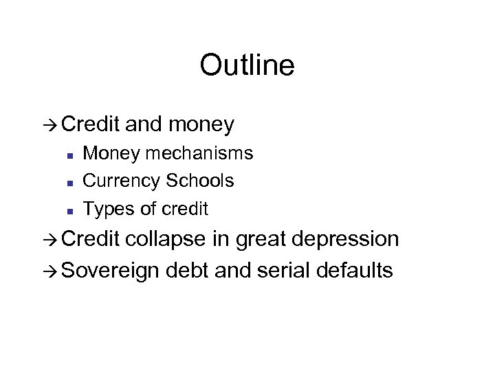 Outline à Credit n n n and money Money mechanisms Currency Schools Types of