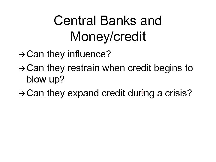Central Banks and Money/credit à Can they influence? à Can they restrain when credit