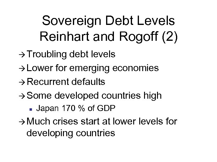 Sovereign Debt Levels Reinhart and Rogoff (2) à Troubling debt levels à Lower for