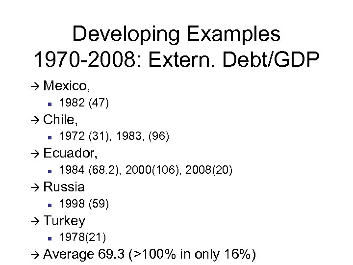 Developing Examples 1970 -2008: Extern. Debt/GDP à Mexico, n 1982 (47) à Chile, n