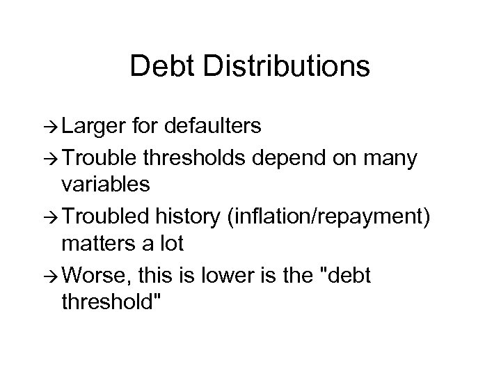 Debt Distributions à Larger for defaulters à Trouble thresholds depend on many variables à