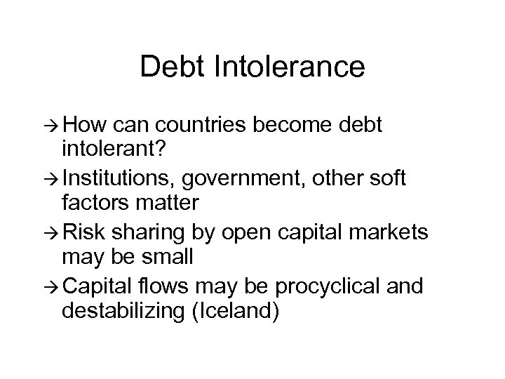 Debt Intolerance à How can countries become debt intolerant? à Institutions, government, other soft
