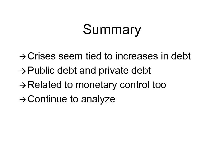 Summary à Crises seem tied to increases in debt à Public debt and private