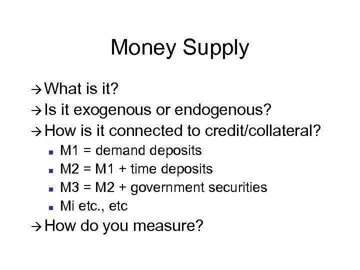 Money Supply à What is it? à Is it exogenous or endogenous? à How