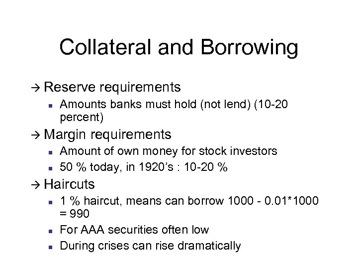Collateral and Borrowing à Reserve n Amounts banks must hold (not lend) (10 -20