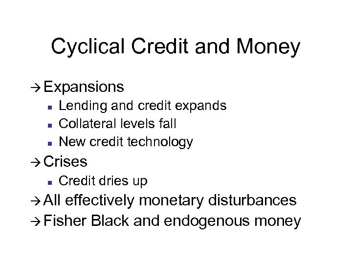 Cyclical Credit and Money à Expansions n n n Lending and credit expands Collateral