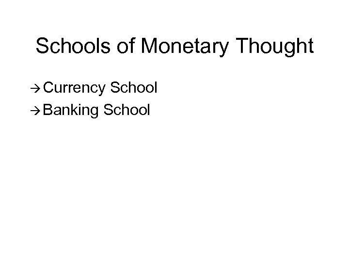 Schools of Monetary Thought à Currency School à Banking School