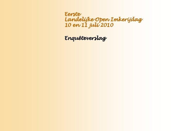 Eerste Landelijke Open Imkerijdag 10 en 11 juli 2010 Enquêteverslag