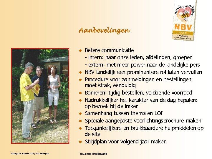 Aanbevelingen l l l l l Uitslag LOI enquête 2010, Ton Nahuijsen Betere communicatie