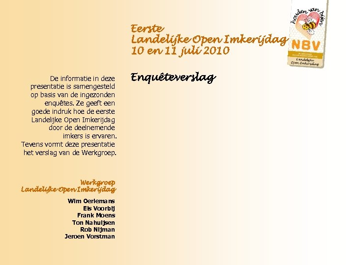 Eerste Landelijke Open Imkerijdag 10 en 11 juli 2010 De informatie in deze presentatie