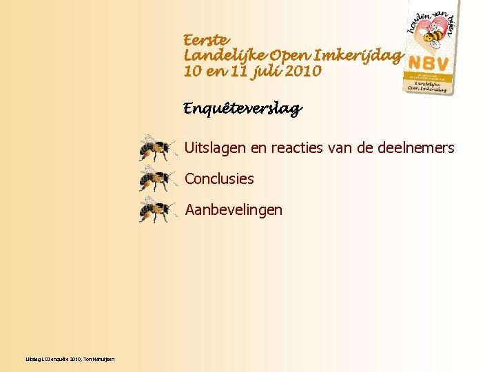 Eerste Landelijke Open Imkerijdag 10 en 11 juli 2010 Enquêteverslag Uitslagen en reacties van