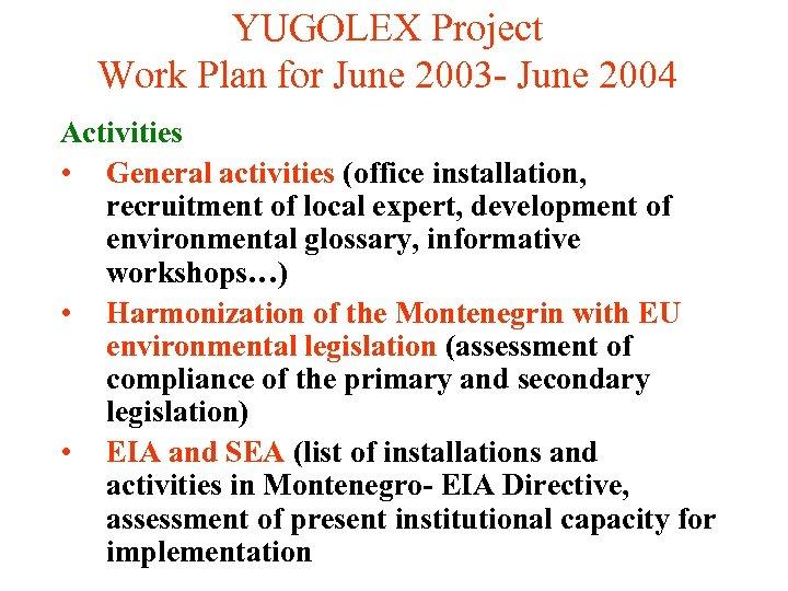 YUGOLEX Project Work Plan for June 2003 - June 2004 Activities • General activities