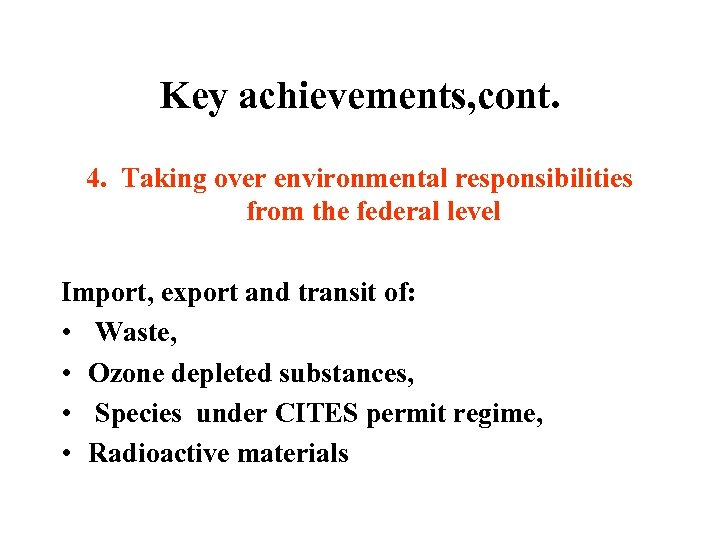 Key achievements, cont. 4. Taking over environmental responsibilities from the federal level Import, export