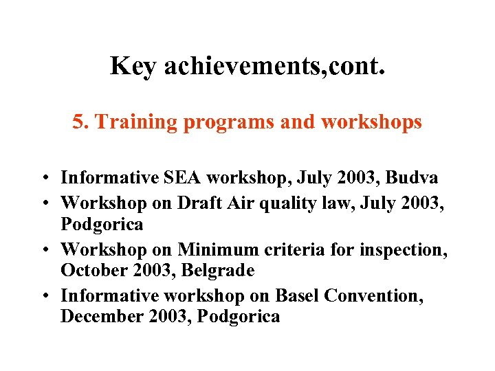 Key achievements, cont. 5. Training programs and workshops • Informative SEA workshop, July 2003,
