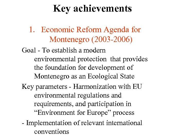 Key achievements 1. Economic Reform Agenda for Montenegro (2003 -2006) Goal - To establish