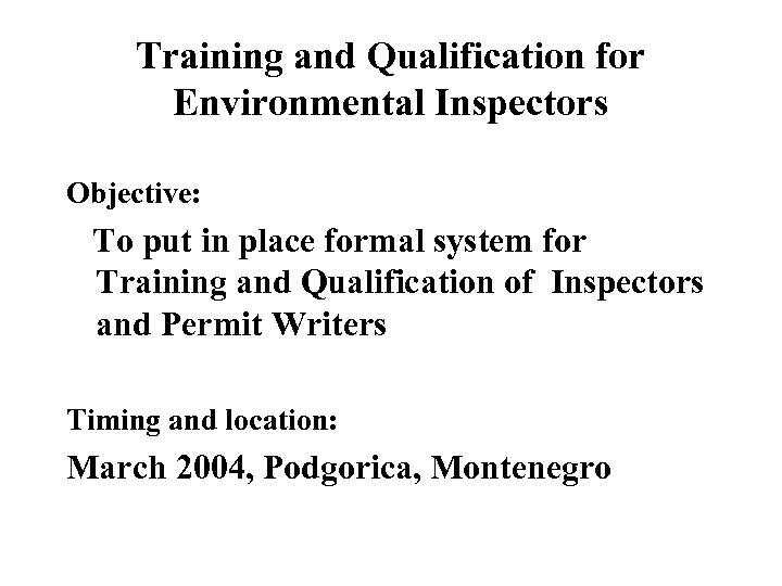 Training and Qualification for Environmental Inspectors Objective: To put in place formal system for