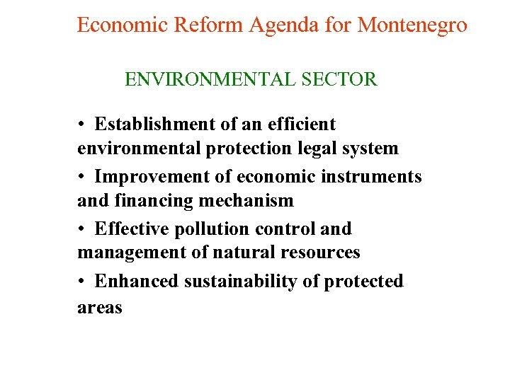 Economic Reform Agenda for Montenegro ENVIRONMENTAL SECTOR • Establishment of an efficient environmental protection
