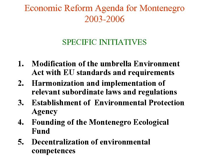 Economic Reform Agenda for Montenegro 2003 -2006 SPECIFIC INITIATIVES 1. Modification of the umbrella