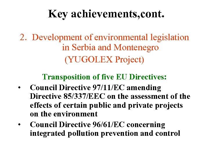 Key achievements, cont. 2. Development of environmental legislation in Serbia and Montenegro (YUGOLEX Project)