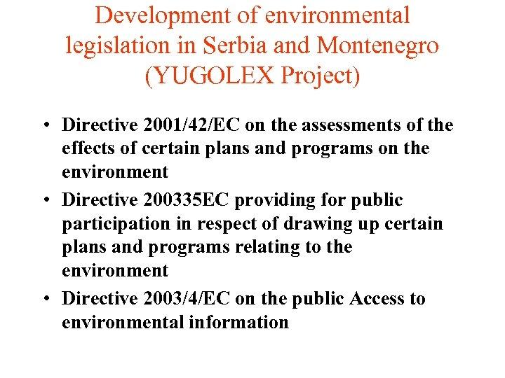 Development of environmental legislation in Serbia and Montenegro (YUGOLEX Project) • Directive 2001/42/EC on