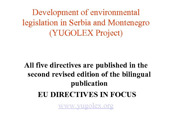 Development of environmental legislation in Serbia and Montenegro (YUGOLEX Project) All five directives are