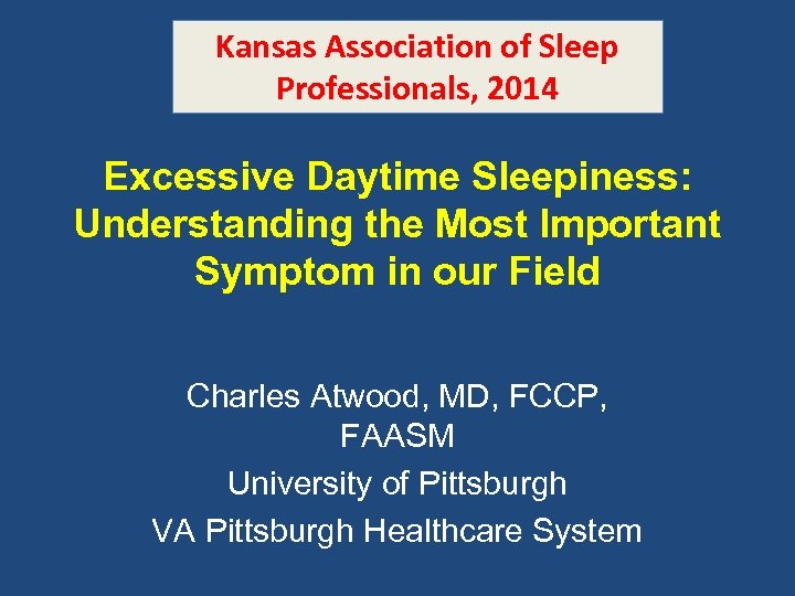 Kansas Association of Sleep Professionals, 2014 Excessive Daytime Sleepiness: Understanding the Most Important Symptom