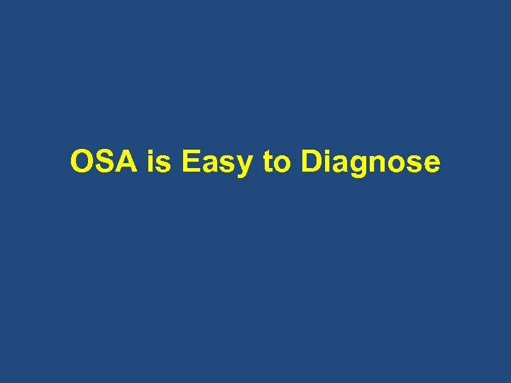 OSA is Easy to Diagnose
