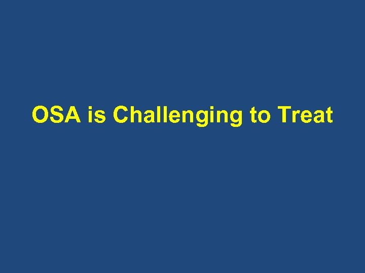 OSA is Challenging to Treat