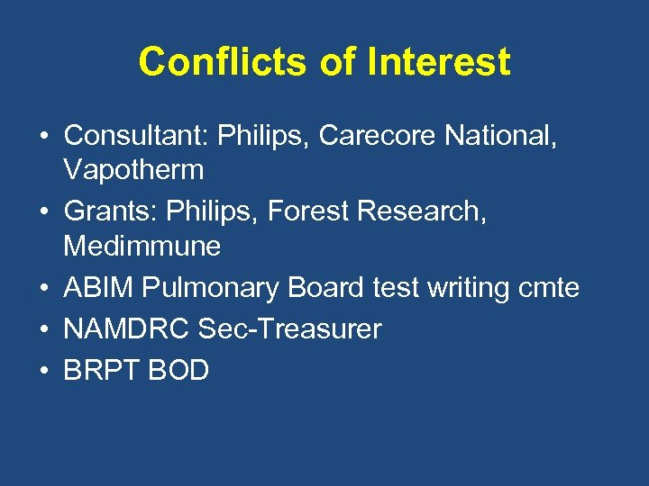 Conflicts of Interest • Consultant: Philips, Carecore National, Vapotherm • Grants: Philips, Forest Research,