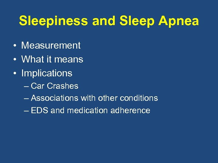 Sleepiness and Sleep Apnea • Measurement • What it means • Implications – Car