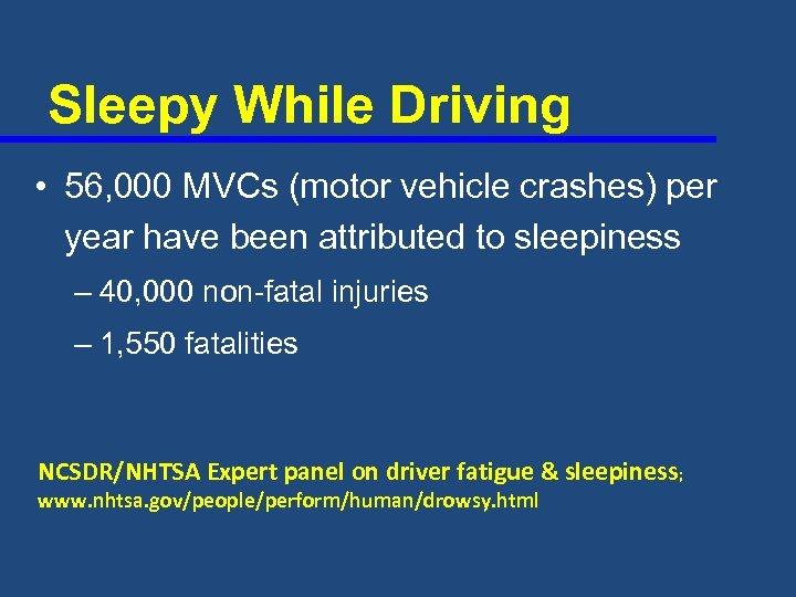 Sleepy While Driving • 56, 000 MVCs (motor vehicle crashes) per year have been
