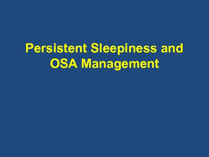 Persistent Sleepiness and OSA Management