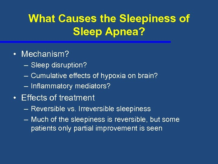 What Causes the Sleepiness of Sleep Apnea? • Mechanism? – Sleep disruption? – Cumulative
