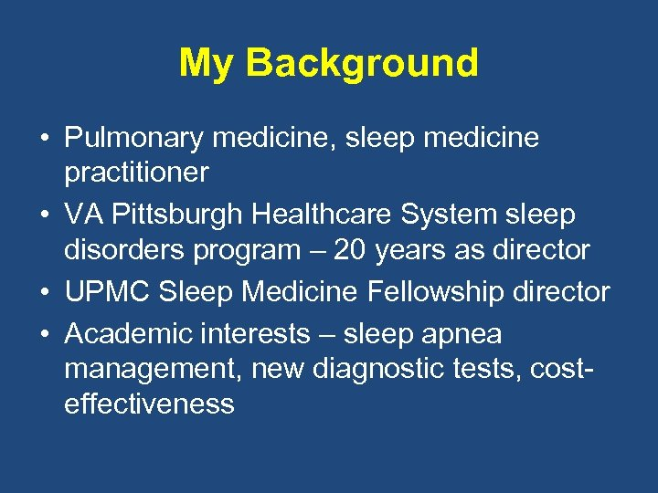 My Background • Pulmonary medicine, sleep medicine practitioner • VA Pittsburgh Healthcare System sleep