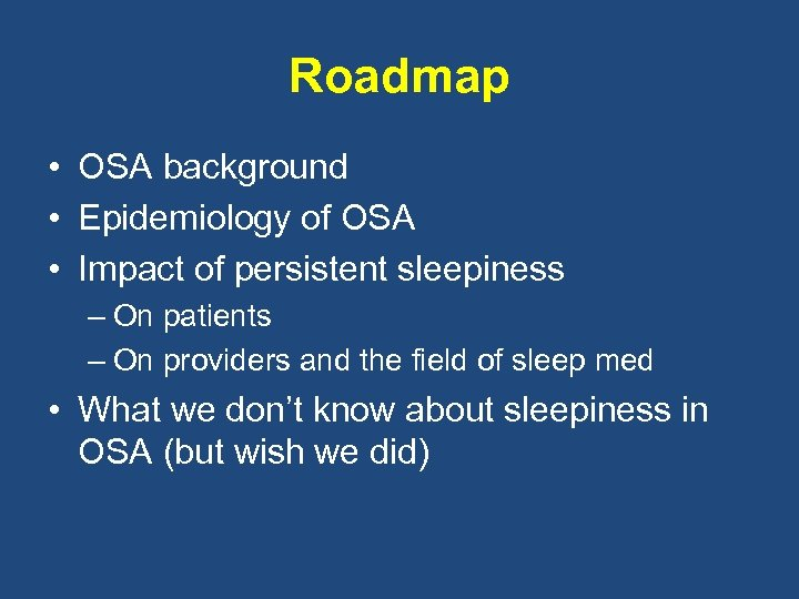 Roadmap • OSA background • Epidemiology of OSA • Impact of persistent sleepiness –