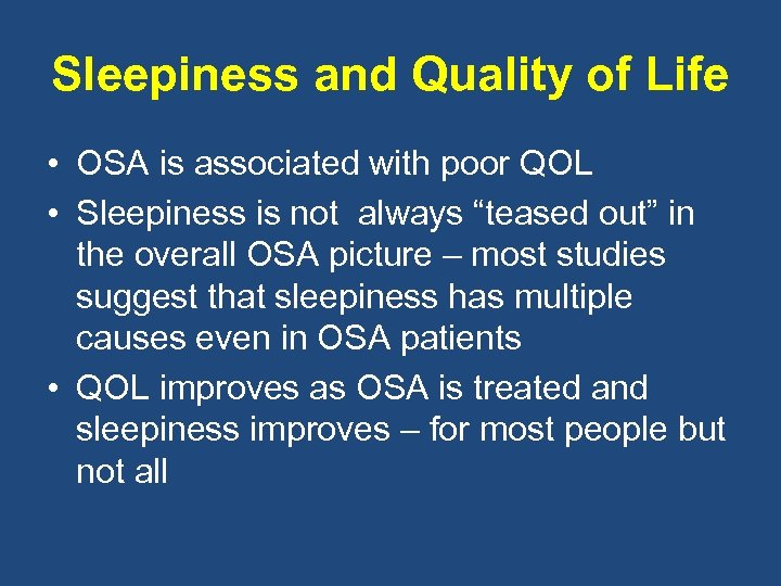 Sleepiness and Quality of Life • OSA is associated with poor QOL • Sleepiness