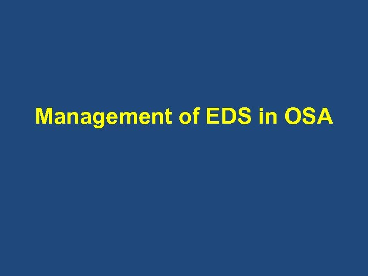 Management of EDS in OSA