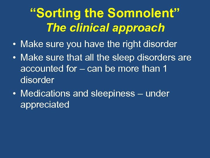 """Sorting the Somnolent"" The clinical approach • Make sure you have the right disorder"