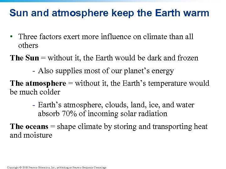 Sun and atmosphere keep the Earth warm • Three factors exert more influence on