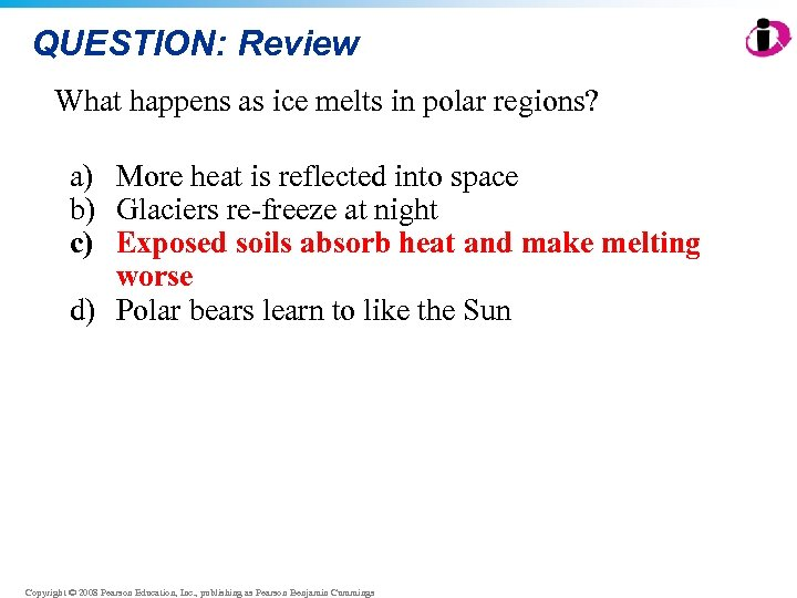 QUESTION: Review What happens as ice melts in polar regions? a) More heat is